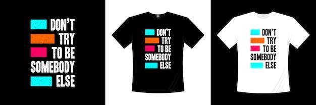 다른 사람이 되려고하지 마세요 타이포그래피 티셔츠 디자인