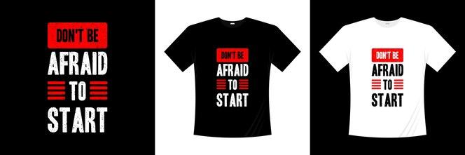 не бойтесь начать типографику дизайн футболки мотивация вдохновение футболка