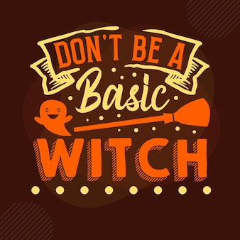 Dont be a basic witch typography premium vector design quote template