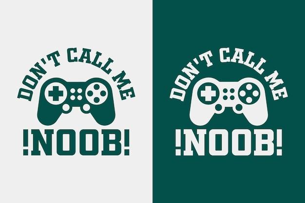 Noobvintageタイポグラフィゲーミングtシャツデザインイラストと呼ばないでください