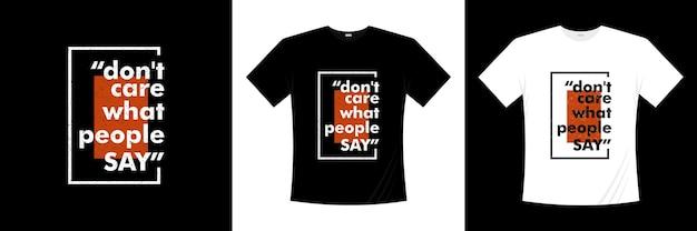 人々が言うことを気にしないタイポグラフィtシャツのデザイン