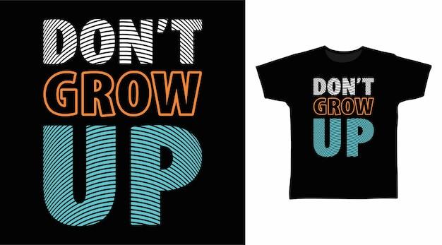 Dont grow up typography tee design