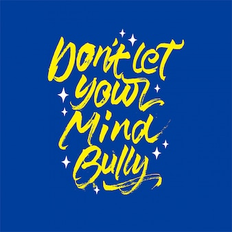 Dont let your mind bully lettering motivational quote