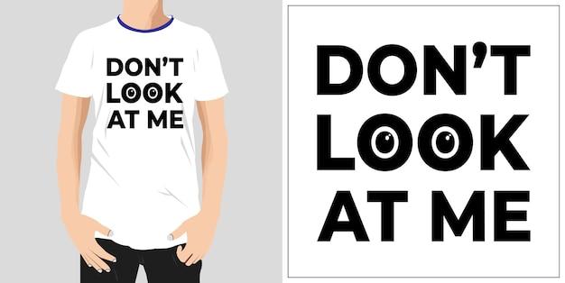 나를 보지 마세요 타이포그래피 견적 tshirt 디자인 프리미엄 벡터 premium 벡터