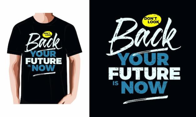 Не оглядывайтесь назад, теперь ваше будущее - это дизайн футболки с типографикой премиум векторы