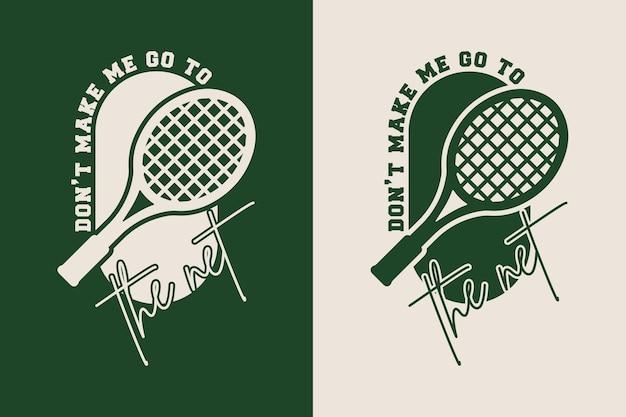 Dont make me go to the net vintage typography tennis t shirt design illustration