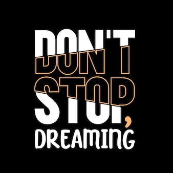 Dont stop dreaming typography design