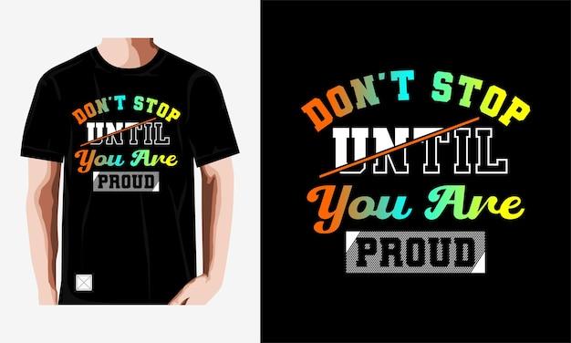 Не останавливайтесь, пока не станете гордиться типографским дизайном футболки premium векторы