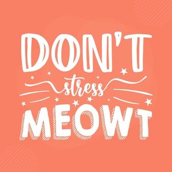 Dont stress meowt premium cat typography vector design