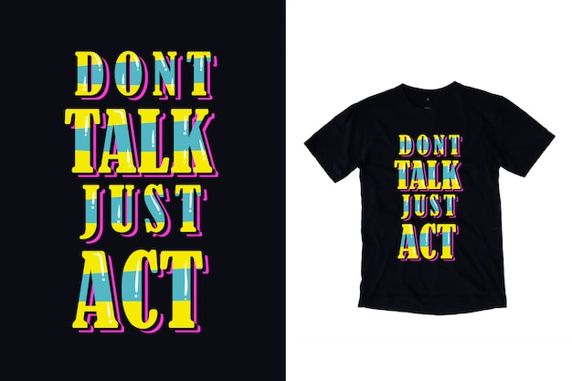 Dont talk just act typography t shirt design