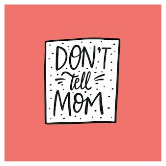 Dont tell mom hand drawn celebration lettering phrase vector illustration isolated on pink background