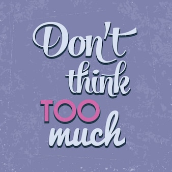 Dont think too munch quote typographic background