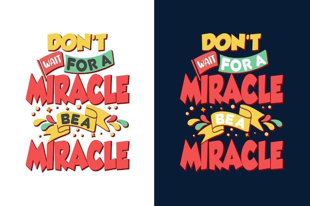 奇跡が奇跡のタイポグラフィの引用になるのを待たないでください