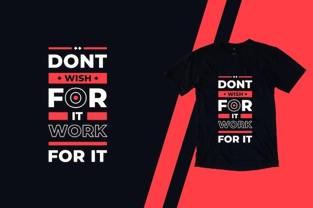 Не желайте, чтобы это сработало, современный дизайн футболки с цитатами