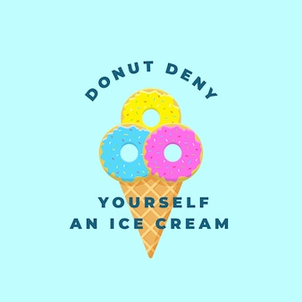 Donut deny yourself an ice cream.