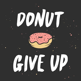 Donut give up with doughnut, handwritten lettering