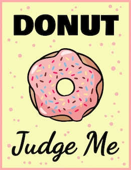 Donut judge me, quote lettering funny. pink glazed donut
