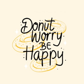 Donut worry be happy lettering motivational quote