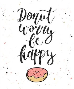 Donut worry be happy with donut