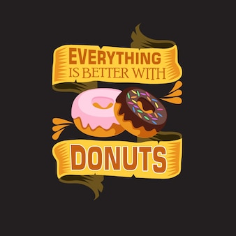 Donuts quote and saying. everything is better with donuts.