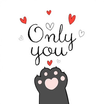 Draw  cat paw and word only you for valentine greeting card