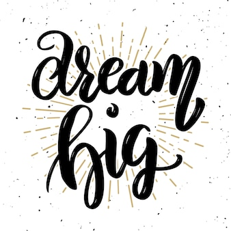 Dream big. hand drawn motivation lettering quote.  element for poster, , greeting card.  illustration