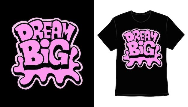 Мечта большой рисованной типографии дизайн футболки