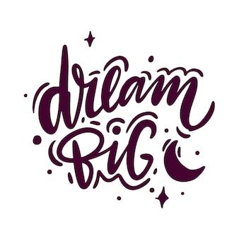 Dream big lettering phrase.