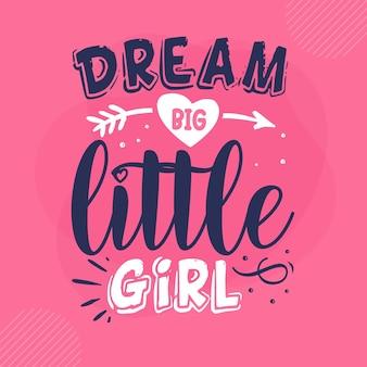 Мечта большая маленькая девочка надпись premium vector
