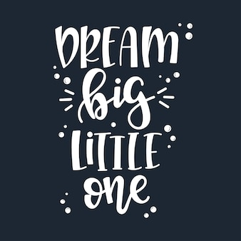 Dream big little one motivational quote hand drawn.