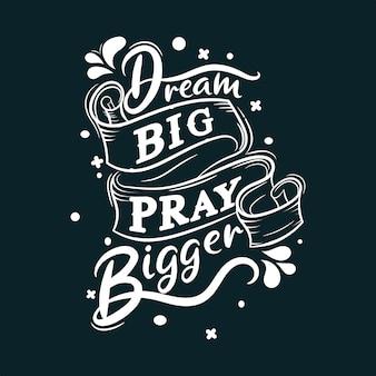 Dream big pray bigger. motivational quote