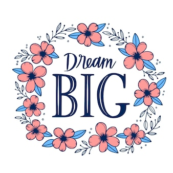 Dream big quote floral lettering