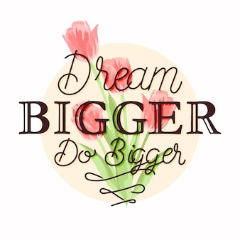 Dream bigger do bigger quote floral lettering