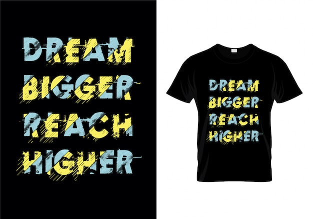 Dream bigger reach higher typography quotes t shirt design