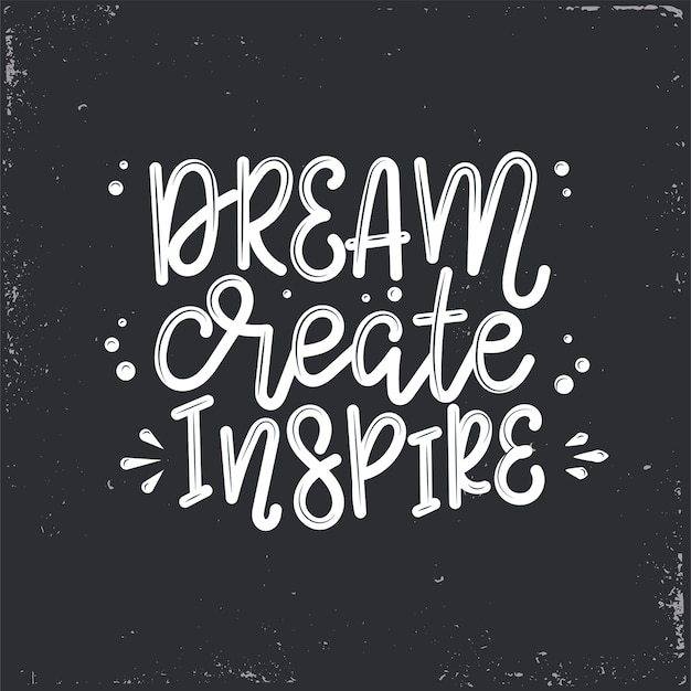 Dream create inspire  lettering, motivational quote