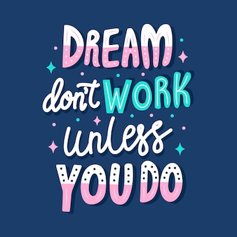 Dream dont work unless you do