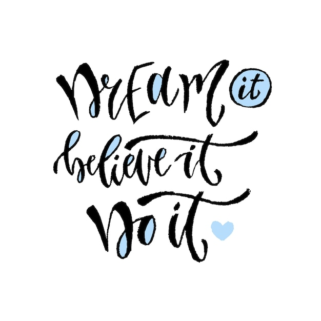Dream it, believe it, do it. Vector hand lettering. Modern motivational hand lettered quote. Printable calligraphy phrase.