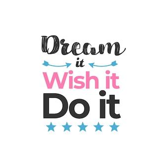 Мечтайте, желайте, сделайте это, дизайн вдохновляющих цитат