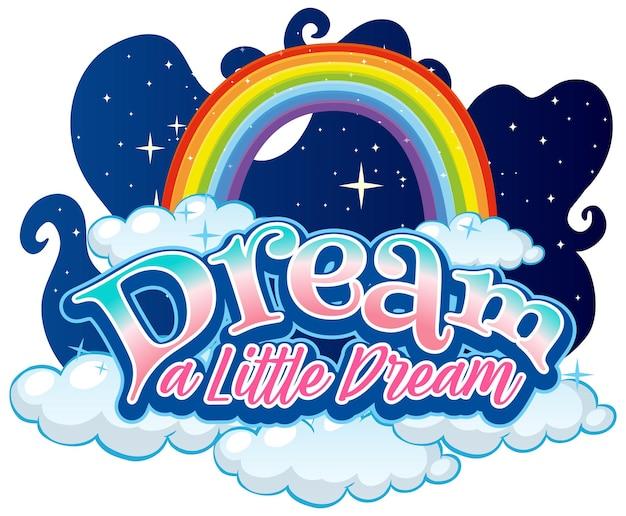 Tipografia di carattere dream a little dream con banner arcobaleno e nuvola isolato