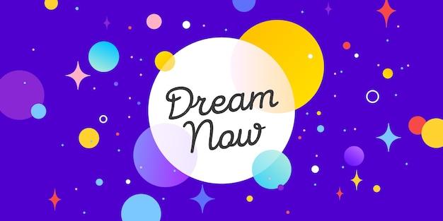 Dream now, speech bubble