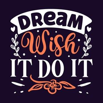 Мечта, желаю, сделай это типография премиум векторный дизайн цитата шаблон
