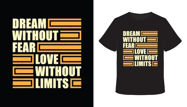 Dream without fear love without limits typography t-shirt design