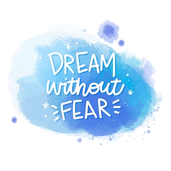 Dream without fear message on watercolor stain
