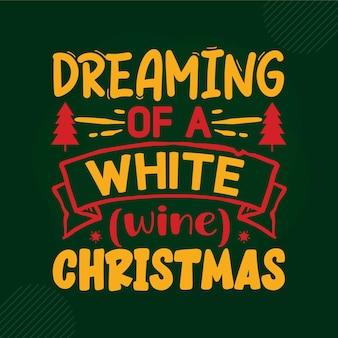 Мечтает о белом вине, рождественская надпись premium vector