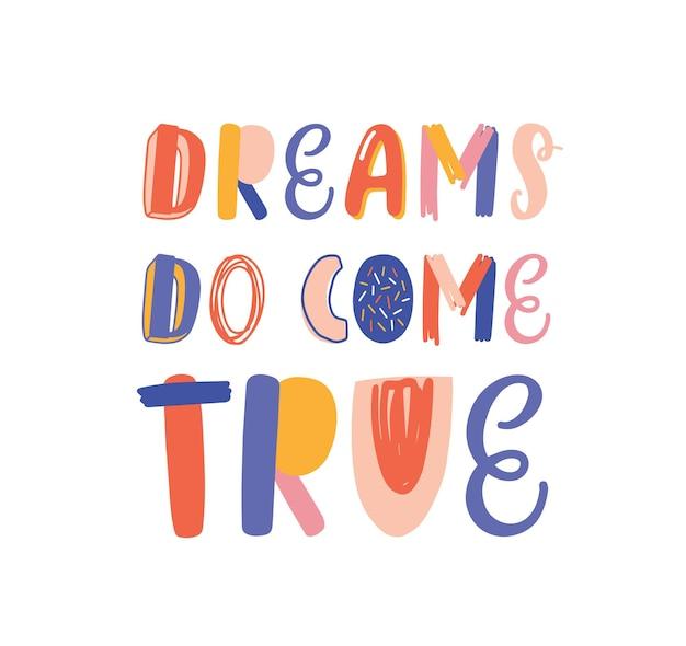 손으로 그린 벡터 레터링은 꿈이 현실이 됩니다. 영감을 주는 문구, 흰색 배경에 격리된 낙관적인 슬로건. 엽서, 인사말 카드 장식 인쇄술. 긍정적인 말, 라이프 스타일 모토.