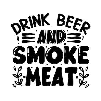 Пить пиво и курить мясо типография premium vector tshirt design цитата шаблон