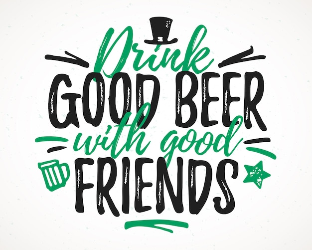 Drink good beer with good friends funny lettering