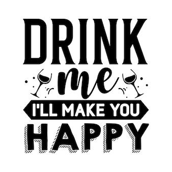 Выпей меня, я сделаю тебя счастливым надпись premium vector
