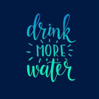 Пейте больше воды. рука нарисованные типографии плакат.