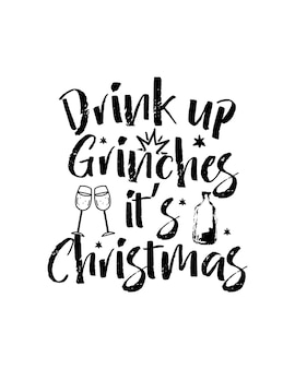Drink up grinches its christmas text in hand drawn typography poster